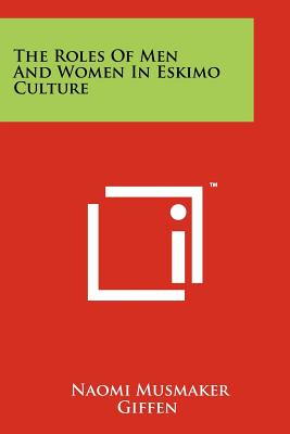 The Roles of Men and Women in Eskimo Culture - Giffen, Naomi Musmaker