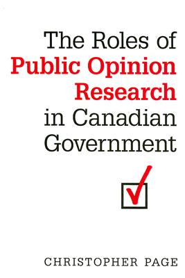 The Roles of Public Opinion Research in Canadian Government - Page, Christopher