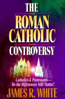 The Roman Catholic Controversy - White, James R, and Armstrong, John (Foreword by)