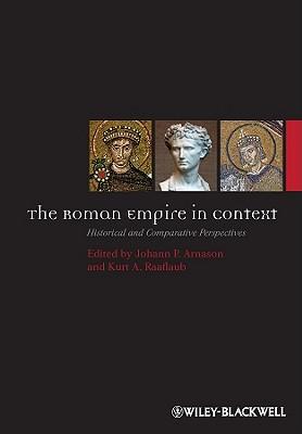 The Roman Empire in Context: Historical and Comparative Perspectives - Arnason, Johann P. (Editor), and Raaflaub, Kurt A. (Editor)