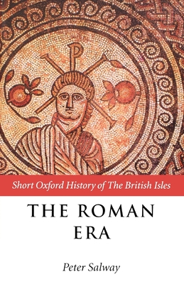 The Roman Era: The British Isles: 55 BC-Ad 410 - Salway, Peter (Editor)