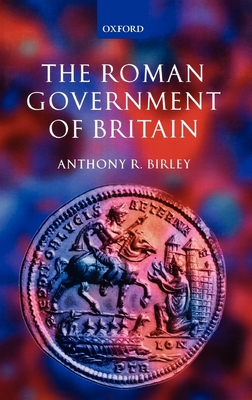 The Roman Government of Britain - Birley, Anthony R