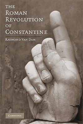 The Roman Revolution of Constantine - Van Dam, Raymond