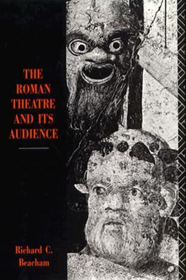 The Roman Theatre and Its Audience - Beacham, Richard C