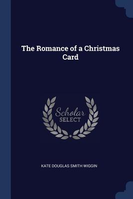 The Romance of a Christmas Card - Wiggin, Kate Douglas Smith