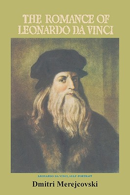 The Romance of Leonardo Da Vinci - Sergeyevich Merezhkovsky, Dmitry, and Guerney, Bernard Guilbert (Translated by)