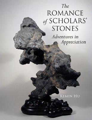 The Romance of Scholar's Stones: Adventures in Appreciation - Hu, Kemin