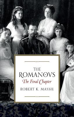 The Romanovs: The Final Chapter - Massie, Robert K.