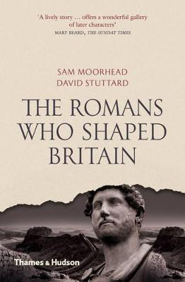 The Romans Who Shaped Britain - Moorhead, Sam, and Stuttard, David