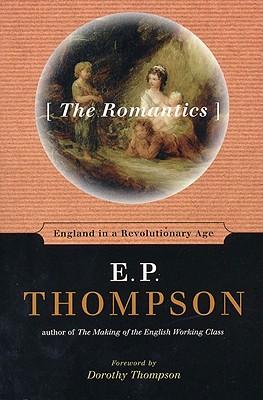 The Romantics: England in a Revolutionary Age - Thompson, E P