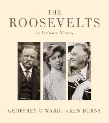 The Roosevelts: An Intimate History - Ward, Geoffrey C, and Burns, Ken