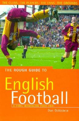 The Rough Guide to English Football, 2nd Edition: A Fans' Handbook - Goldstein, Dan, and Rough Guides (Creator)