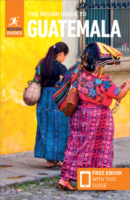 The Rough Guide to Guatemala (Travel Guide with Free eBook) - Guides, Rough
