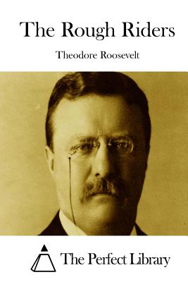The Rough Riders - Roosevelt, Theodore, and The Perfect Library (Editor)