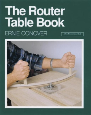 The Router Table Book - Conover, Ernie
