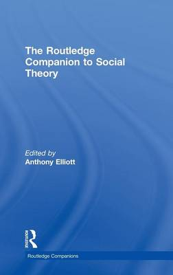 The Routledge Companion to Social Theory - Elliott, Anthony, Professor (Editor)