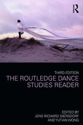 The Routledge Dance Studies Reader - Giersdorf, Jens Richard (Editor), and Wong, Yutian (Editor)