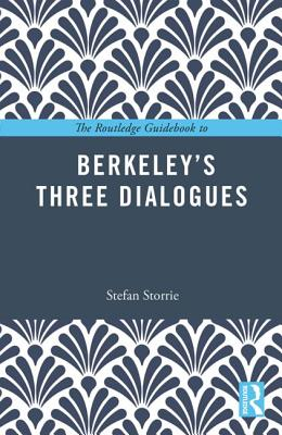 The Routledge Guidebook to Berkeley's Three Dialogues - Storrie, Stefan