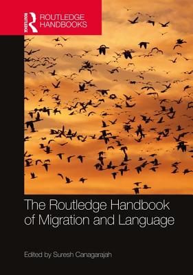 The Routledge Handbook of Migration and Language - Canagarajah, Suresh (Editor)