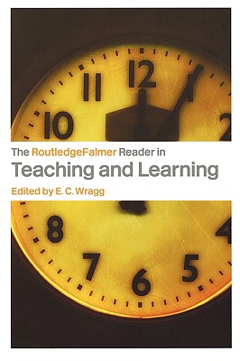 The RoutledgeFalmer Reader in Teaching and Learning - Wragg, E C, Professor (Editor)