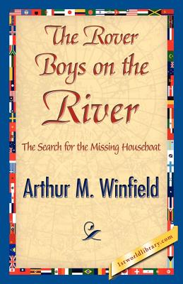 The Rover Boys on the River - Winfield, Arthur M, and 1stworld Library (Editor)