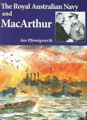 The Royal Australian Navy and MacArthur - Pfennigwerth, Ian