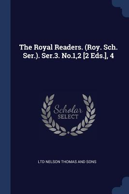 The Royal Readers. (Roy. Sch. Ser.). Ser.3. No.1,2 [2 Eds.], 4 - Thomas Nelson & Sons