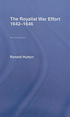 The Royalist War Effort 1642-1646 - Hutton, Ronald