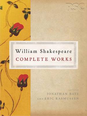 The Rsc Shakespeare: The Complete Works: The Complete Works - Bate, Jonathan, and Rasmussen, Eric, Dr.