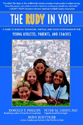 "The Rudy in You: A Guide to Building Teamwork, Fair Play and Good Sportsmanship for Young Athletes, Parents and Coaches - Phillips, Donald T, and Ruettiger, Daniel ""Rudy"", and Leddy, Peter M"