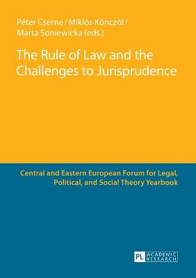 The Rule of Law and the Challenges to Jurisprudence: Selected Papers Presented at the Fourth Central and Eastern European Forum for Legal, Political and Social Theorists, Celje, 23-24 March 2012 - Cserne, Peter (Editor), and Konczol, Miklos (Editor), and Soniewicka, Marta (Editor)