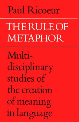 The Rule of Metaphor: Multi-Disciplinary Studies of the Creation of Meaning in Language - Ricouer, Paul, and Czerny, Robert (Translated by)