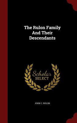 The Rulon Family and Their Descendants - Rulon, John C