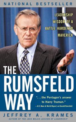 The Rumsfeld Way: Leadership Wisdom of a Battle-Hardened Maverick - Krames, Jeffrey