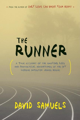 The Runner: A True Account of the Amazing Lies and Fantastical Adventures of the Ivy League Impostor James Hogue - Samuels, David