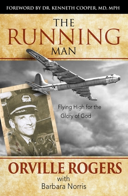 The Running Man: Flying High for the Glory of God - Rogers, Orville