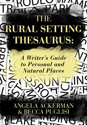The Rural Setting Thesaurus: A Writer's Guide to Personal and Natural Places - Puglisi, Becca, and Ackerman, Angela