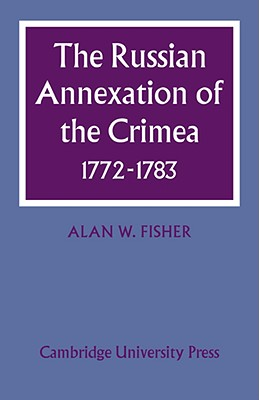 The Russian Annexation of the Crimea 1772 1783 - Fisher, Alan W