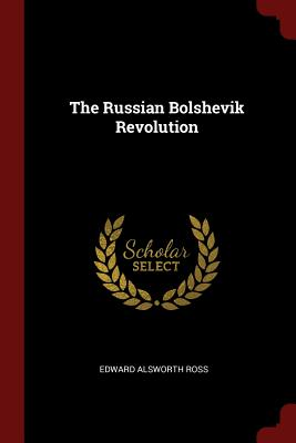 The Russian Bolshevik Revolution - Ross, Edward Alsworth