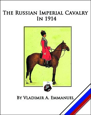 The Russian Imperial Cavalry in 1914 - Emmanuel, Vladimir a
