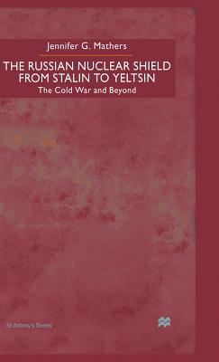 The Russian Nuclear Shield from Stalin to Yeltsin - Mathers, J