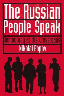 The Russian People Speak: Democracy at the Crossroads - Popov, Nikolai, and Popov, N P