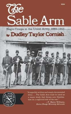 The Sable Arm: Negro Troops in the Union Army 1861-1865 - Cornish, and Cornish, Dudley Taylor