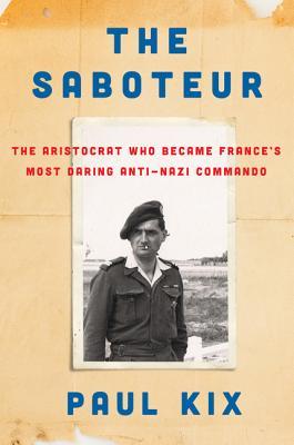 The Saboteur: The Aristocrat Who Became France's Most Daring Anti-Nazi Commando - Kix, Paul