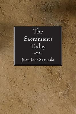 The sacraments today - Segundo, Juan L, and Drury, John (Translated by)