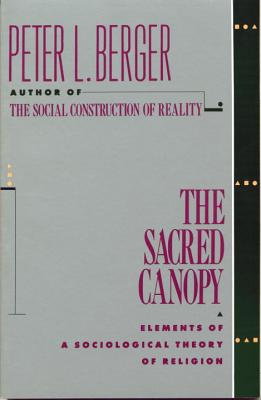 The Sacred Canopy: Elements of a Sociological Theory of Religion - Berger, Peter L
