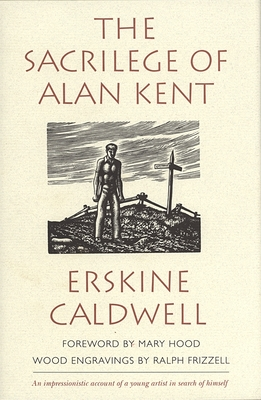 The Sacrilege of Alan Kent - Caldwell, Erskine, and Hood, Mary (Foreword by)