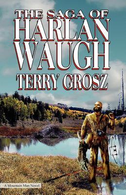 The Saga of Harlan Waugh - Grosz, Terry
