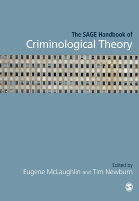 The SAGE Handbook of Criminological Theory - Newburn, Tim (Editor), and McLaughlin, Eugene (Editor)