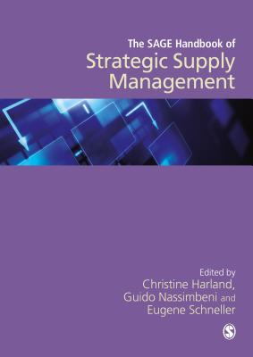 The SAGE Handbook of Strategic Supply Management - Harland, Christine (Editor), and Nassimbeni, Guido (Editor), and Schneller, Eugene (Editor)